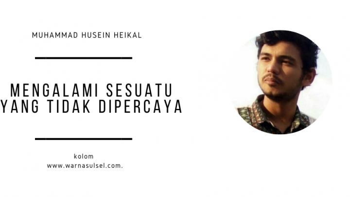 Mengalami Sesuatu yang Tidak Dipercaya - Muhammad Husein Heikal